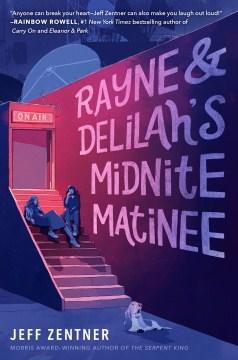 Rayne & Delilah's Midnite Matinee / Jeff Zentner.