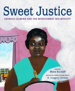 Sweet Justice : Georgia Gilmore and the Montgomery Bus Boycott