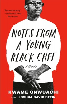 Notes from a young Black chef a memoir / Kwame Onwuachi with Joshua David Stein.