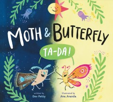 Moth & Butterfly : ta-da! / written by Dev Petty ; illustrated by Ana Aranda.