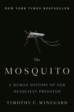 The mosquito : a human history of our deadliest predator / Timothy C. Winegard.