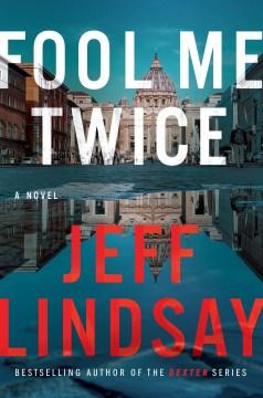 Fool me twice : a novel / Jeff Lindsay.