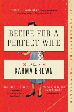 Recipe for a perfect wife a novel / Karma Brown.