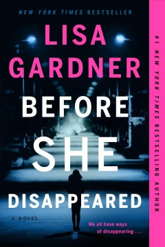 Before she disappeared a novel / Lisa Gardner.
