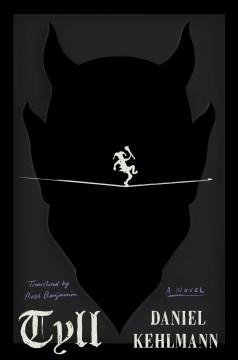 Tyll / Daniel Kehlmann ; translated from the German by Ross Benjamin.
