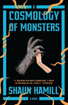 A cosmology of monsters a novel / Shaun Hamill.