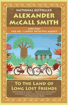 To the land of long lost friends  Alexander McCall Smith.