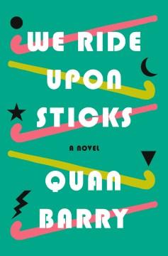 We ride upon sticks / Quan Barry.
