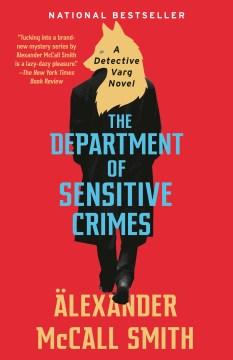 The Department of Sensitive Crimes a Detective Varg novel / Alexander McCall Smith.