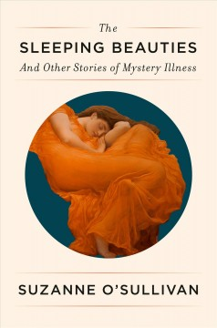 The sleeping beauties : and other stories of mystery illness / Suzanne O'Sullivan.