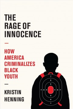 The rage of innocence : how America criminalizes Black youth