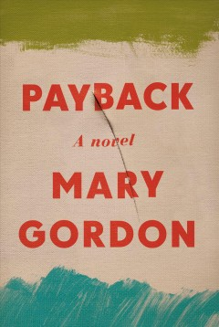 Payback / Mary Gordon.