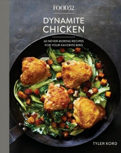 Food52 dynamite chicken : 60 never-boring recipes for your favorite bird / Tyler Kord ; photographs by James Ransom.