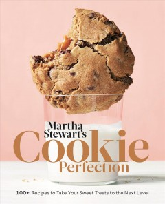 Martha Stewart's cookie perfection : 100+ recipes to take your sweet treats to the next level / from the kitchens of Martha Stewart Living.