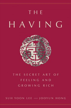 The Having : The Secret Art of Feeling and Growing Rich