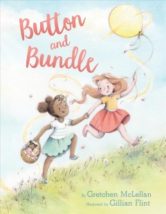 Button and Bundle / by Gretchen McLellan ; illustrated by Gillian Flint.