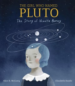 The Girl Who Named Pluto : The Story of Venetia Burney
