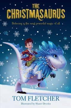 The Christmasaurus / Tom Fletcher ; illustrations by Shane Devries.
