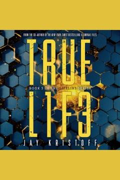 Truel1f3 [electronic resource] : LIFEL1K3 Series, Book 3 / Jay Kristoff