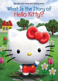 What is the story of Hello Kitty? Kirsten Anderson ; illustrated by Jill Weber.
