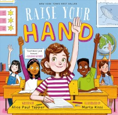 Raise your hand / by Alice Paul Tapper ; illustrated by Marta Kissi.