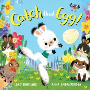 Catch that egg! / Lucy Rowland ; Anna Chernyshova.