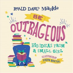 Be Outrageous : Big Ideas from a Small Girl