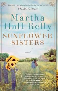 Sunflower sisters a novel / Martha Hall Kelly.