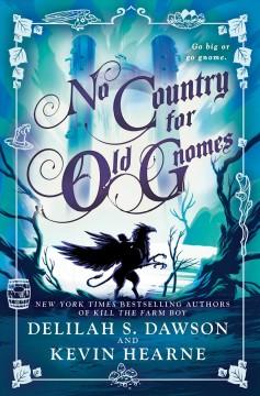 No country for old gnomes : the tales of Pell / Delilah S. Dawson and Kevin Hearne.
