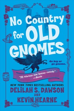 No country for old gnomes Kevin Hearne, Delilah S. Dawson.