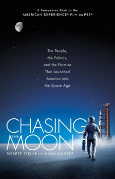 Chasing the moon : the people, the politics, and the promise that launched America into the space age