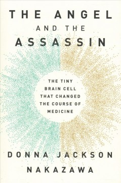 The angel and the assassin : the tiny brain cell that changed the course of medicine / Donna Jackson Nakazawa.