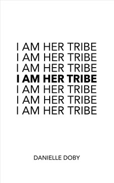 I am her tribe : poetic inspiration for women Danielle Doby.