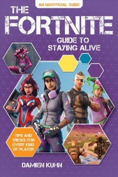 The Fortnite guide to staying alive : tips and tricks for every kind of player Damien Kuhn.