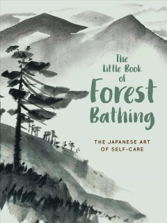 The little book of forest bathing : discovering the Japanese art of self-care