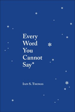 Every word you cannot say Iain S. Thomas.