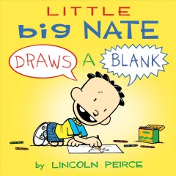Little big nate : draws a blank. Volume 1 Lincoln Peirce.