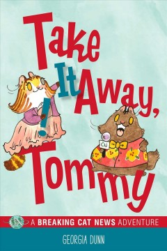 Take It Away, Tommy! : A Breaking Cat News Adventure