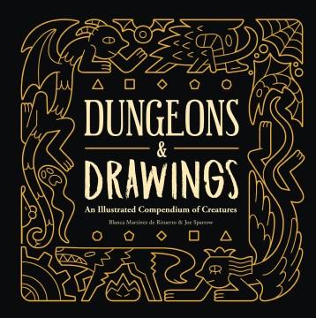 Dungeons & Drawings : an illustrated compendium of creatures Blanca Martínez de Rituerto & Joe Sparrow.