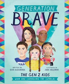 Generation brave : the Gen Z kids who are changing the world / written by Kate Alexander ; illustrated by Jade Orlando.