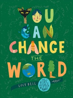 You Can Change the World : The Kids' Guide to a Better Planet