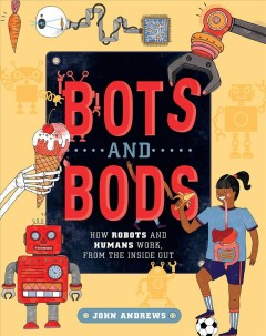 Bots and Bods : How Robots and Humans Work, from the Inside Out
