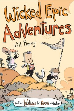 Wicked epic adventures / Will Henry.