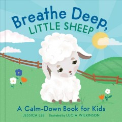 Breathe Deep, Little Sheep : A Calm-down Book for Kids