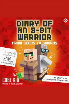 From seeds to swords : an unofficial Minecraft adventure [electronic resource] / Cube Kid.