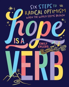 Hope is a Verb : Six steps to radical optimism when the world seems broken Ehlers, Emily.