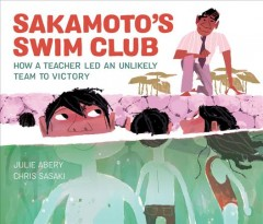 Sakamoto's Swim Club : How a Teacher Led an Unlikely Team to Victory