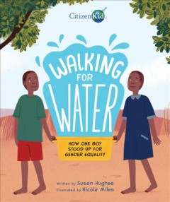 Walking for Water : How One Boy Stood Up for Gender Equality