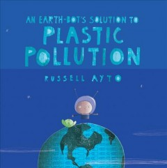 An Earth-bot's Solution to Plastic Pollution