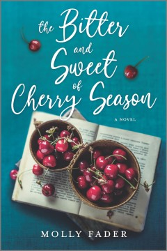The bitter and sweet of cherry season : a novel / Molly Fader.